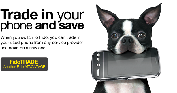 Trade in your phone and save. FidoTRADE, another Fido ADVANTAGE. Get 25$ or more.