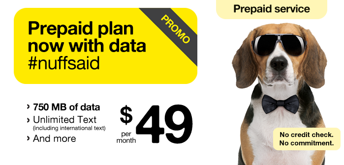 Prepaid plan now with data #nuffsaid. 750 MB of data, Unlimited Text (Including International text) and more. Prepaid service. No credit check, No commitment.