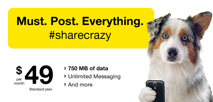 Must. Post. Everything. #sharecrazy. $49 per month Standard plan - 750 MB of data, Unlimited Messaging and more.