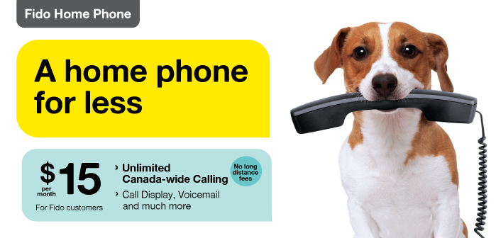A home phone for less $15 per month. For fido customers. $15 per month for Fido customer Unlimited Canada-wide Calling (no long distance fees). Call Display, Voicemail, Call forwarding and much more.